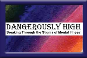 Dangerously High – Breaking Through the Stigma of Mental Illness